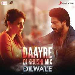 Daayre Dj Khushi Mix From Dilwale Single - Arijit Singh