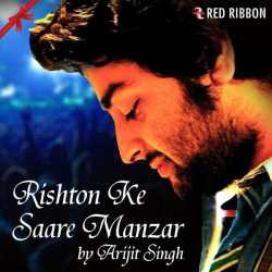 Rishton Ke Saare Manzar Single by Arijit Singh