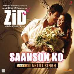 Saanson Ko From Zid Single by Arijit Singh