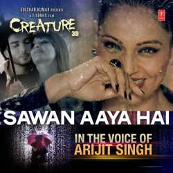 Sawan Aaya Hai From Creature 3d Single by Arijit Singh