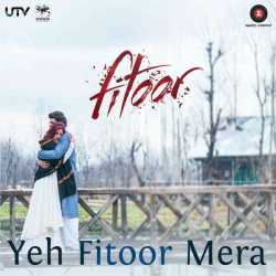 Yeh Fitoor Mera From Fitoor Single by Arijit Singh