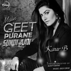 Main Geet Purane Sundi Aan Single by Kaur B