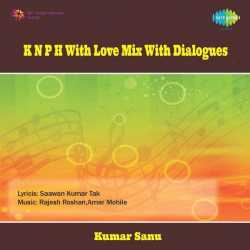 K N P H With Love Mix With Dialogues by Kumar Sanu