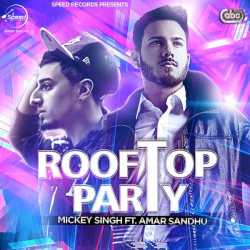 Rooftop Party Feat Amar Sandhu Single by Mickey Singh
