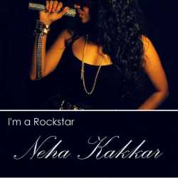 I M A Rockstar Feat Tony Kakkar Single by Neha Kakkar