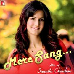 Mere Sang Hits Of Sunidhi Chauhan by Sunidhi Chauhan
