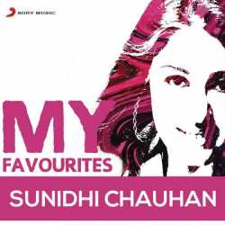 Sunidhi Chauhan My Favourites by Sunidhi Chauhan