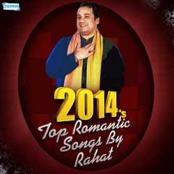 2014 S Top Romantic Songs By Rahat by Ustad Rahat Fateh Ali Khan