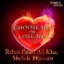 Choose Me Or Lose Me by Ustad Rahat Fateh Ali Khan