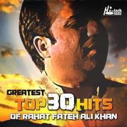 Greatest Top 30 Hits Of Rahat Fateh Ali Khan by Ustad Rahat Fateh Ali Khan