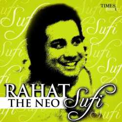 Rahat The Neo Sufi by Ustad Rahat Fateh Ali Khan