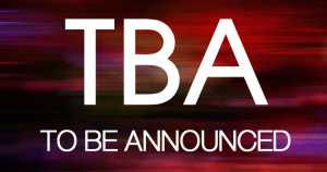 TBA - To Be Announced